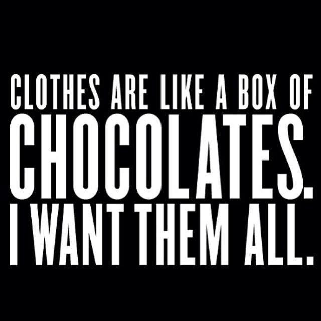 Clothes are like a box of chocolates. I want them all Picture Quote #1