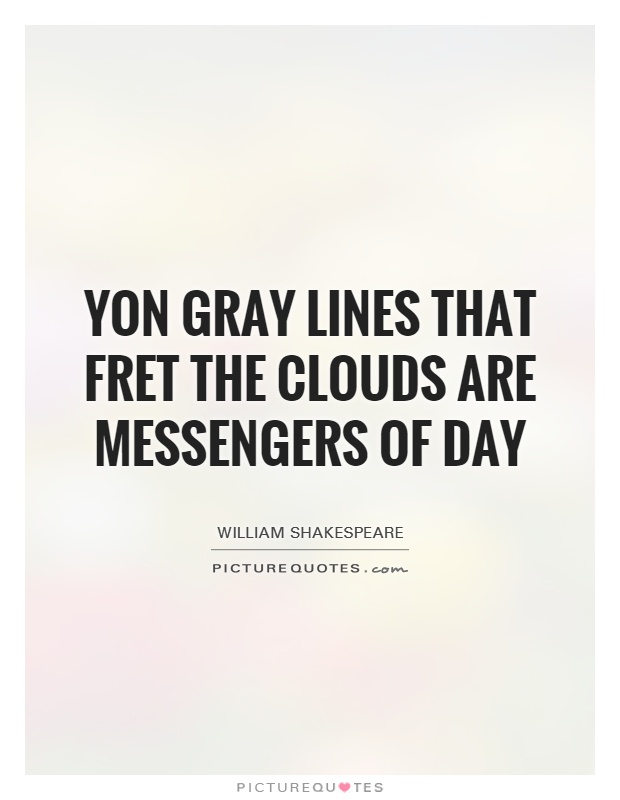 Yon gray lines that fret the clouds are messengers of day Picture Quote #1