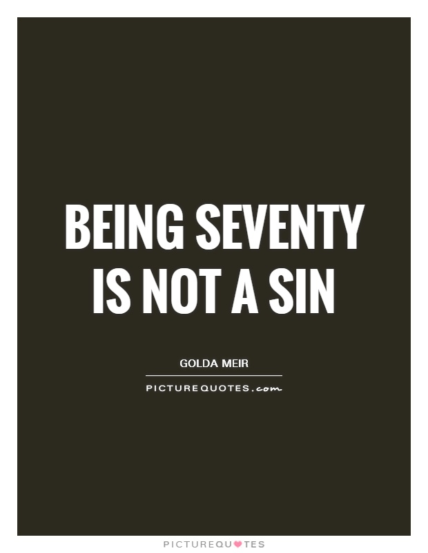 Being seventy is not a sin Picture Quote #1