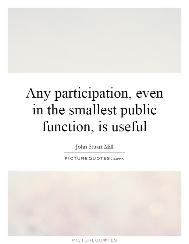 Any participation, even in the smallest public function, is useful Picture Quote #1
