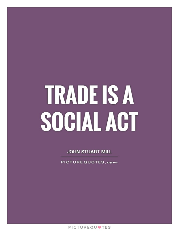 Trade is a social act Picture Quote #1