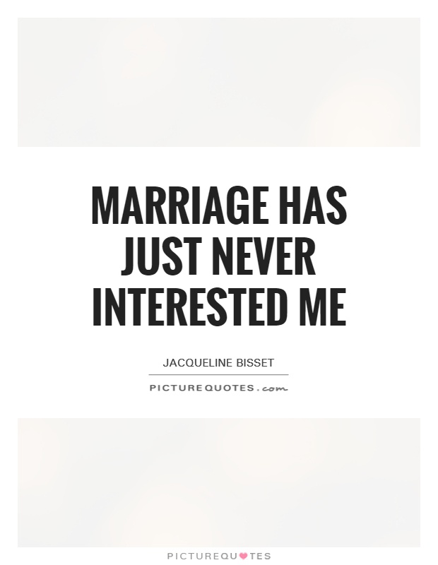 Marriage has just never interested me Picture Quote #1