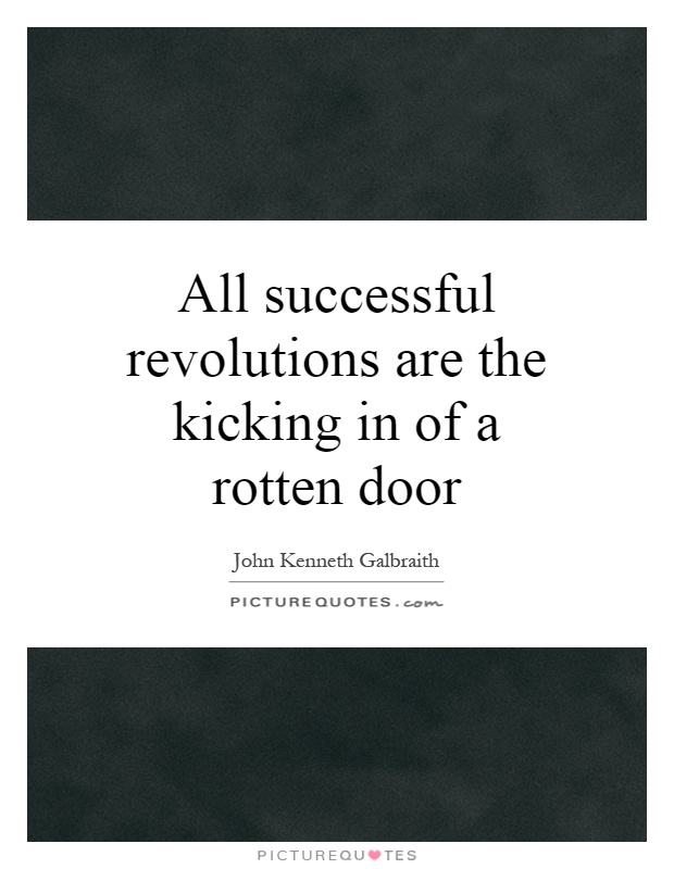 All successful revolutions are the kicking in of a rotten door Picture Quote #1