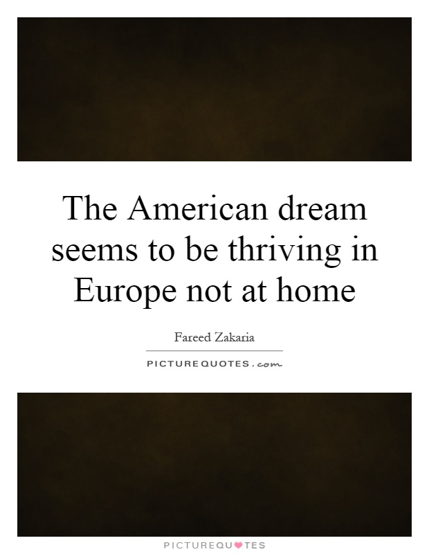 The American dream seems to be thriving in Europe not at home Picture Quote #1