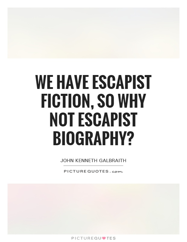 We have escapist fiction, so why not escapist biography? Picture Quote #1