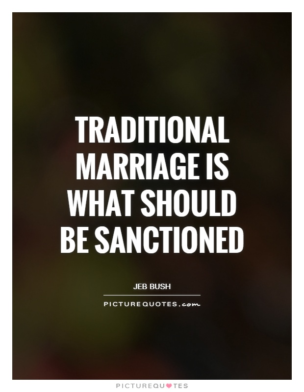 Traditional marriage is what should be sanctioned Picture Quote #1