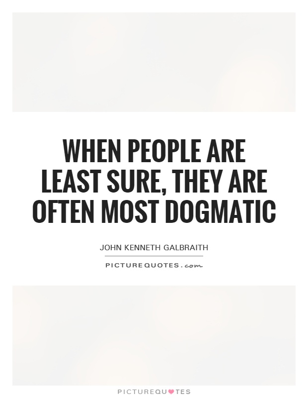 When people are least sure, they are often most dogmatic Picture Quote #1