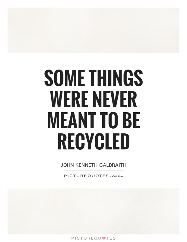 Some things were never meant to be recycled Picture Quote #1