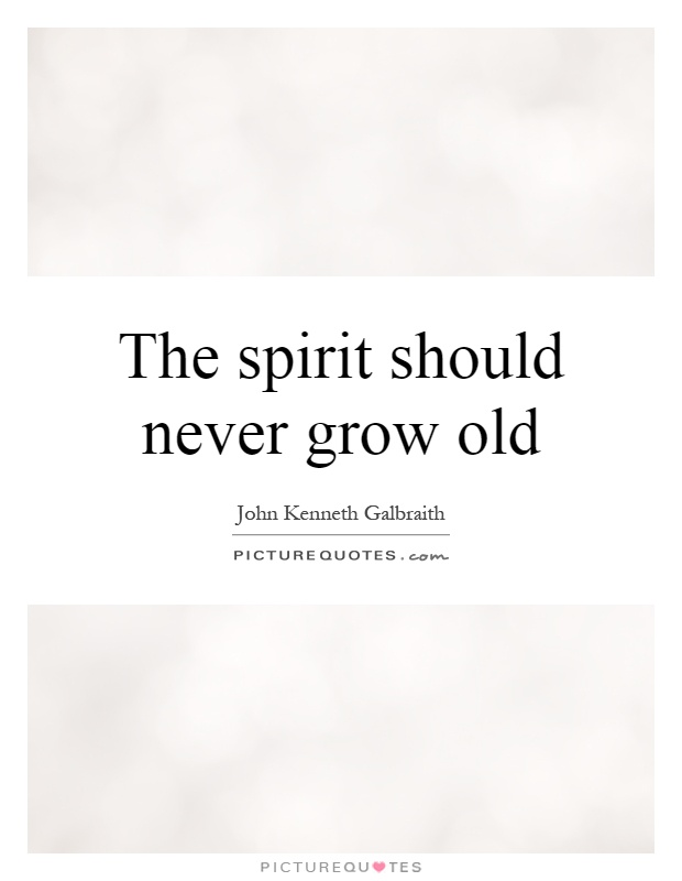The spirit should never grow old Picture Quote #1