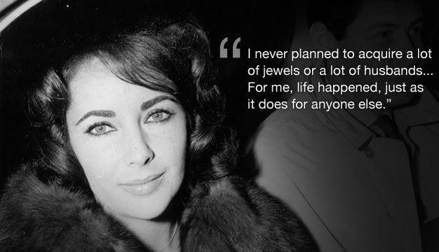 I never planned to acquire a lot of jewels or a lot of husbands... For me, life happened, just as it does for anyone else Picture Quote #1