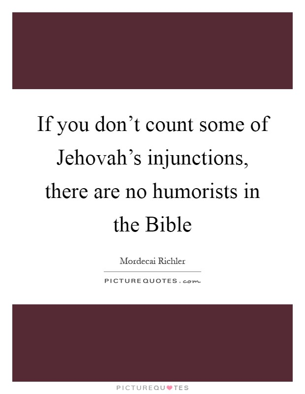 If you don't count some of Jehovah's injunctions, there are no humorists in the Bible Picture Quote #1