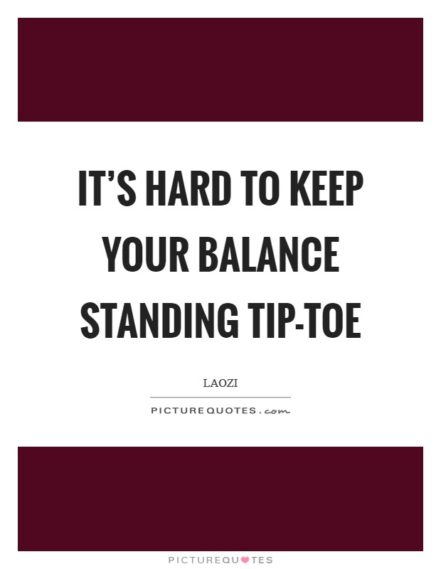 It's hard to keep your balance standing tip-toe Picture Quote #1