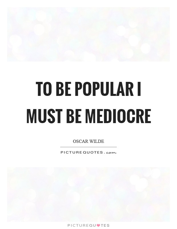 To be popular I must be mediocre Picture Quote #1