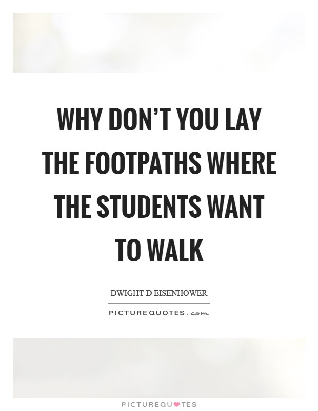 Why don't you lay the footpaths where the students want to walk Picture Quote #1