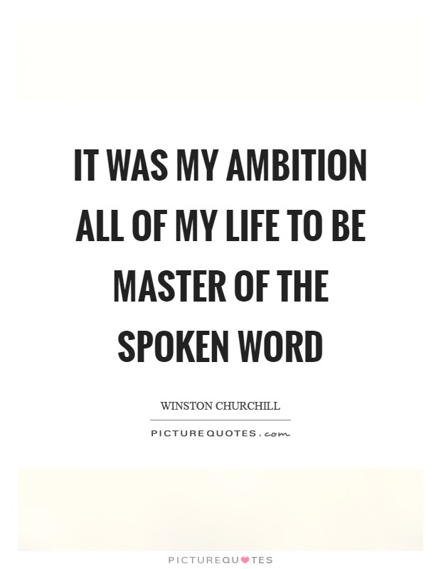 It was my ambition all of my life to be master of the spoken word Picture Quote #1