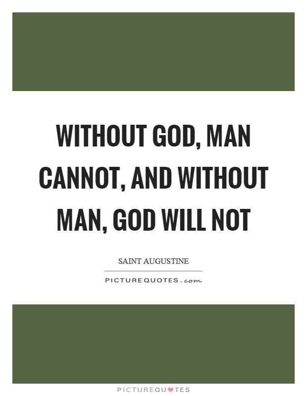 Without God, man cannot, and without man, God will not Picture Quote #1