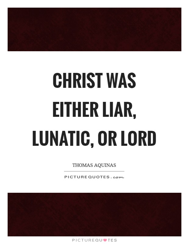 Christ was either liar, lunatic, or Lord | Picture Quotes