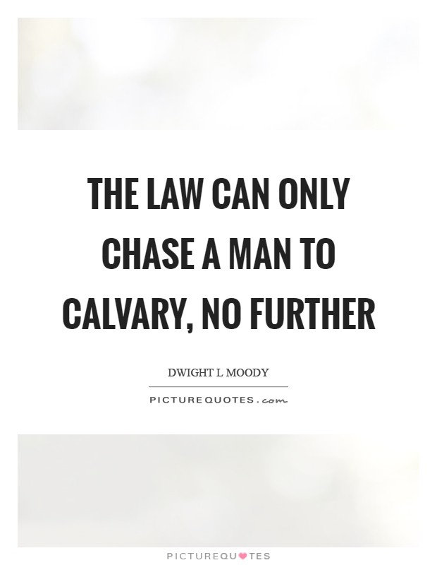 The Law can only chase a man to Calvary, no further Picture Quote #1