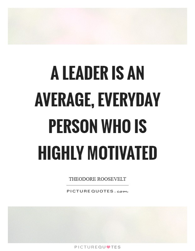 A leader is an average, everyday person who is highly motivated Picture Quote #1
