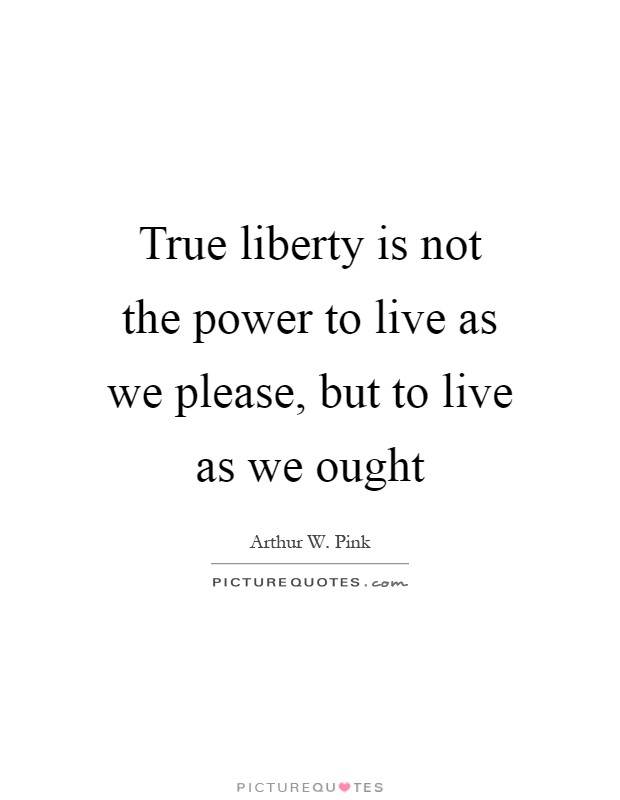 True liberty is not the power to live as we please, but to live as we ought Picture Quote #1