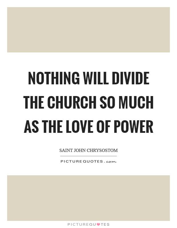 Nothing will divide the church so much as the love of power Picture Quote #1