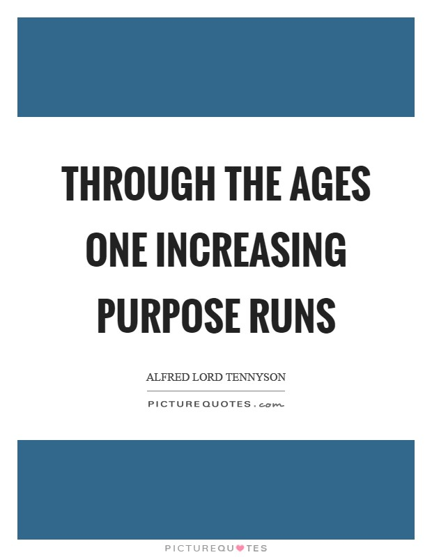 Through the ages one increasing purpose runs Picture Quote #1