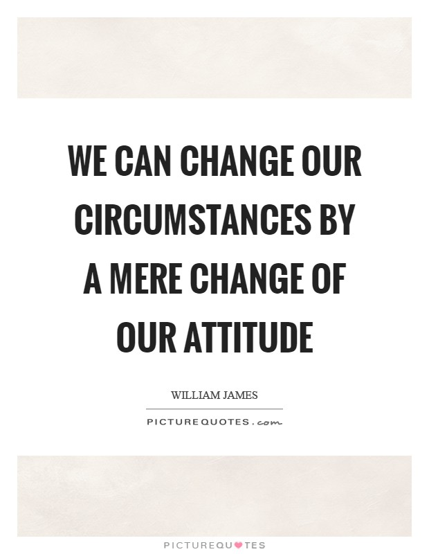 We can change our circumstances by a mere change of our attitude Picture Quote #1
