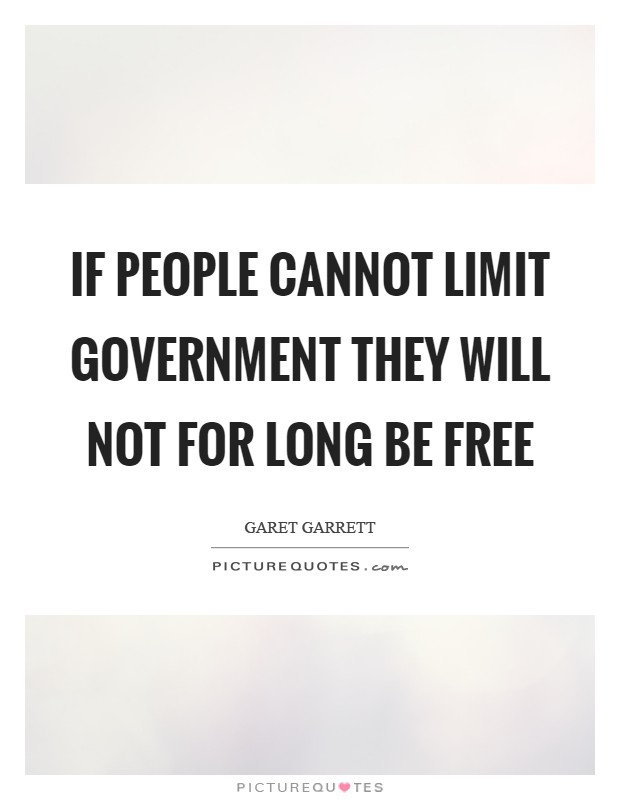 If people cannot limit government they will not for long be free Picture Quote #1