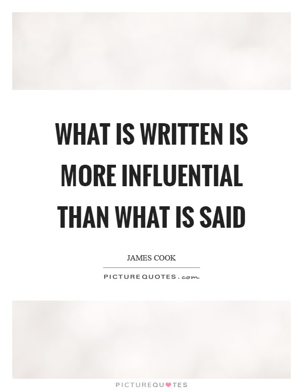 What is written is more influential than what is said Picture Quote #1