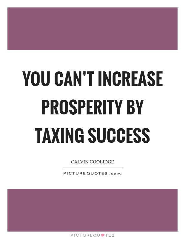 You can't increase prosperity by taxing success Picture Quote #1