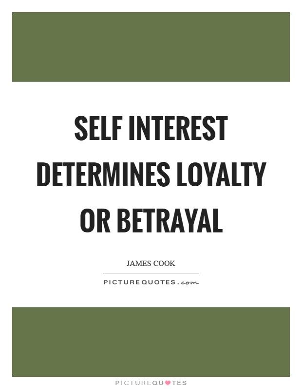 Quotes About Loyalty And Betrayal Inspiration Self Interest Determines Loyalty Or Betrayal  Picture Quotes