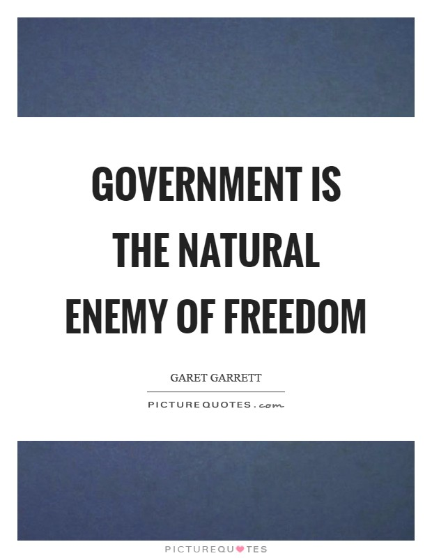 Government is the natural enemy of freedom Picture Quote #1