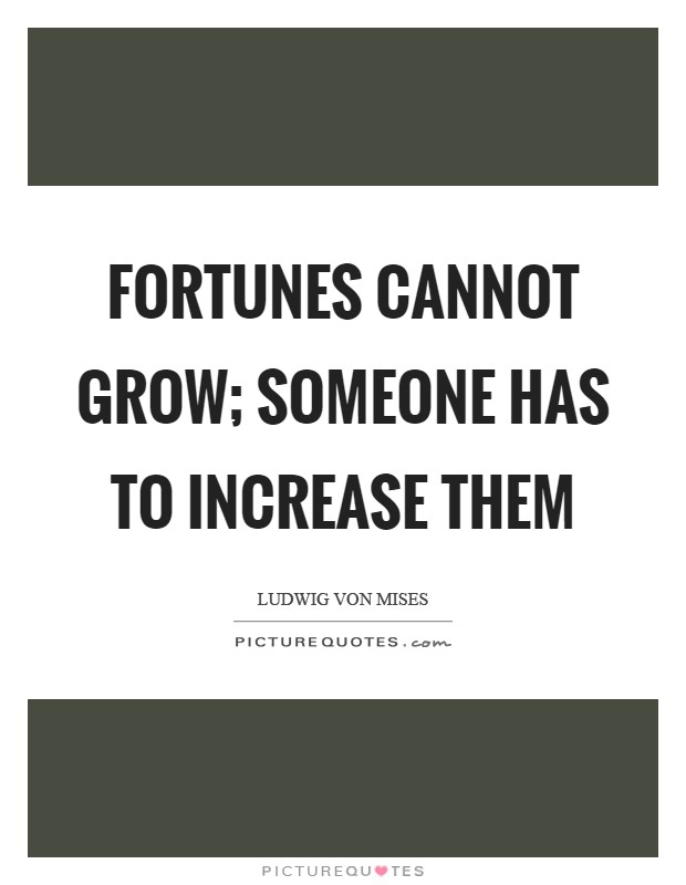 Fortunes cannot grow; someone has to increase them Picture Quote #1
