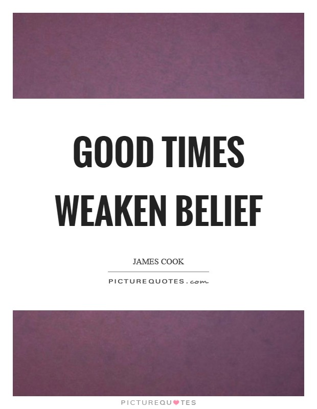 Good times weaken belief Picture Quote #1