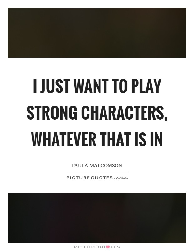 I just want to play strong characters, whatever that is in Picture Quote #1