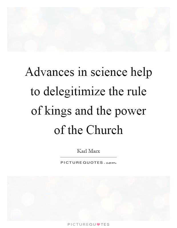 Advances in science help to delegitimize the rule of kings and the power of the Church Picture Quote #1
