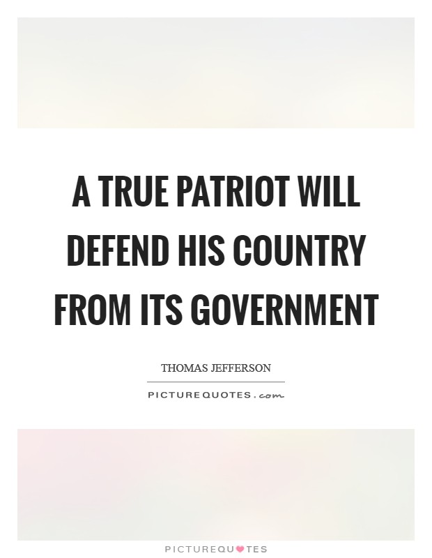 A true patriot will defend his country from its government Picture Quote #1