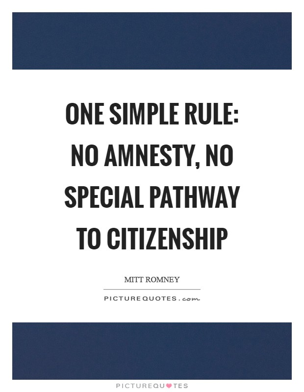 One simple rule: no amnesty, no special pathway to citizenship Picture Quote #1