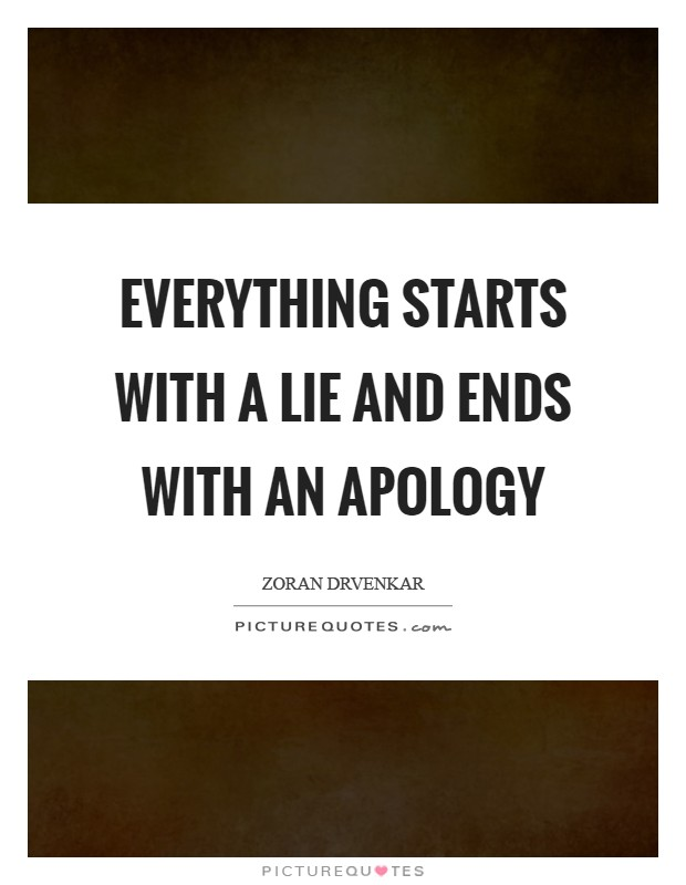 Everything starts with a lie and ends with an apology Picture Quote #1