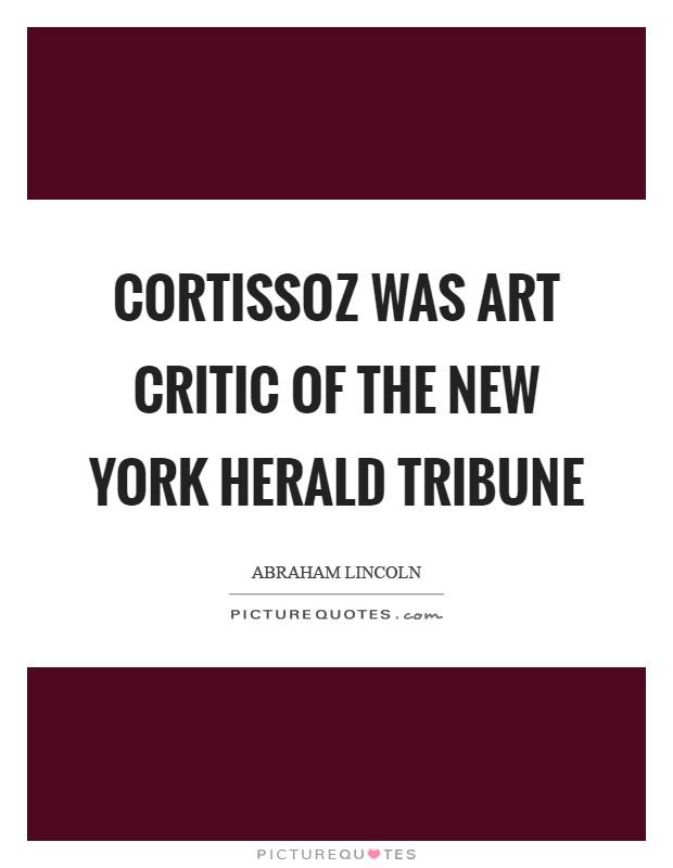 Cortissoz was art critic of the New York Herald Tribune Picture Quote #1