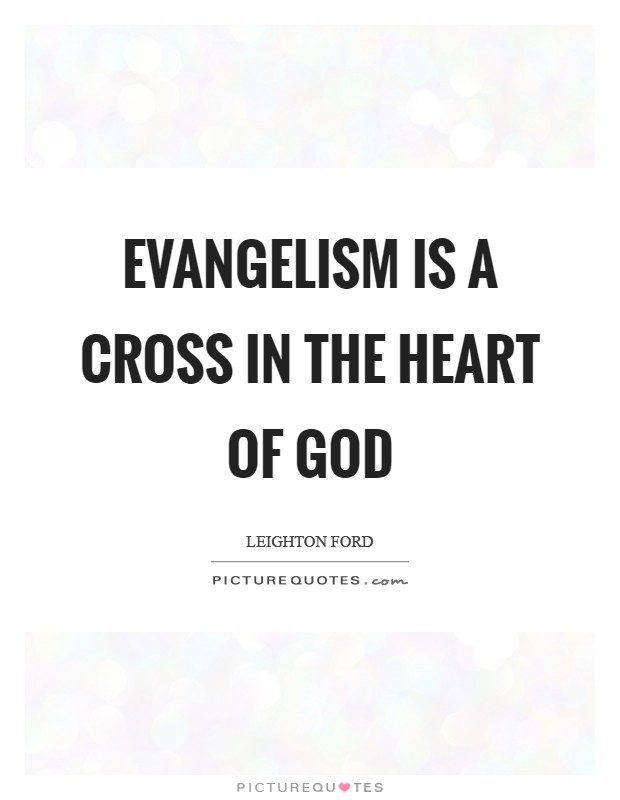 Evangelism is a cross in the heart of God Picture Quote #1