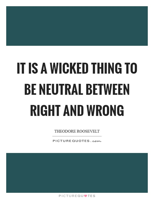 It is a wicked thing to be neutral between right and wrong Picture Quote #1