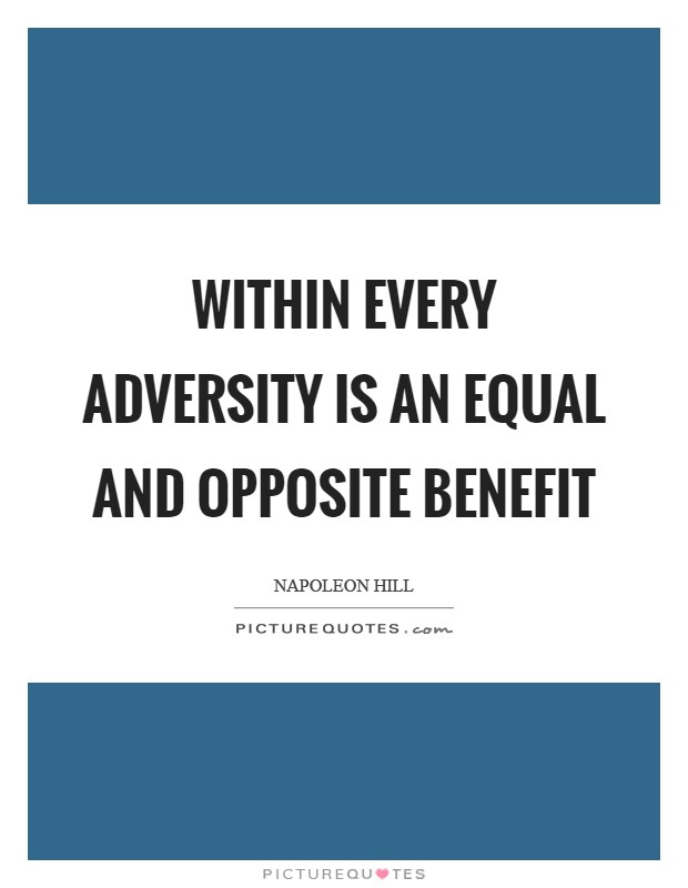 Within every adversity is an equal and opposite benefit Picture Quote #1