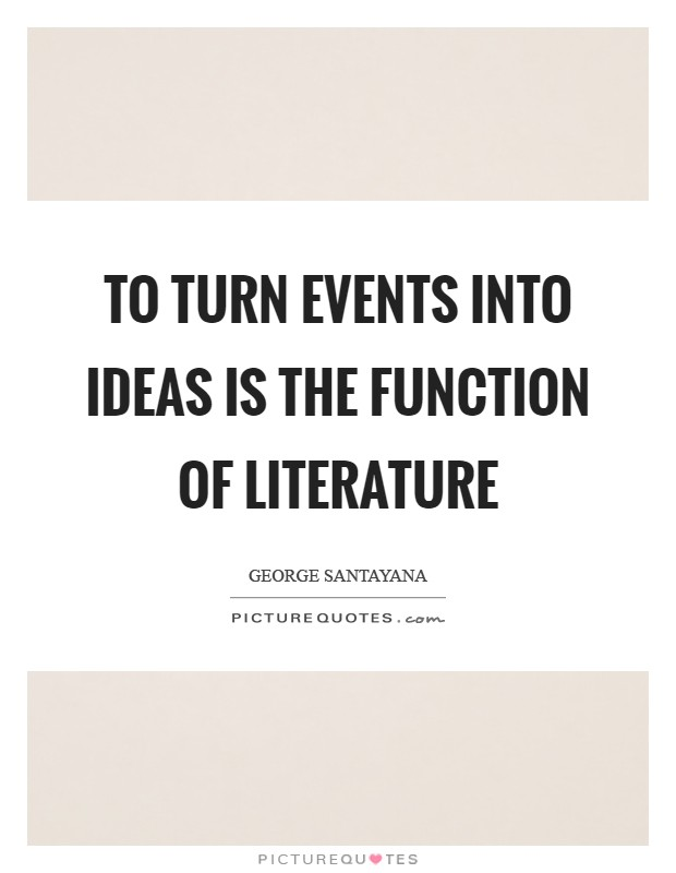 To turn events into ideas is the function of literature Picture Quote #1