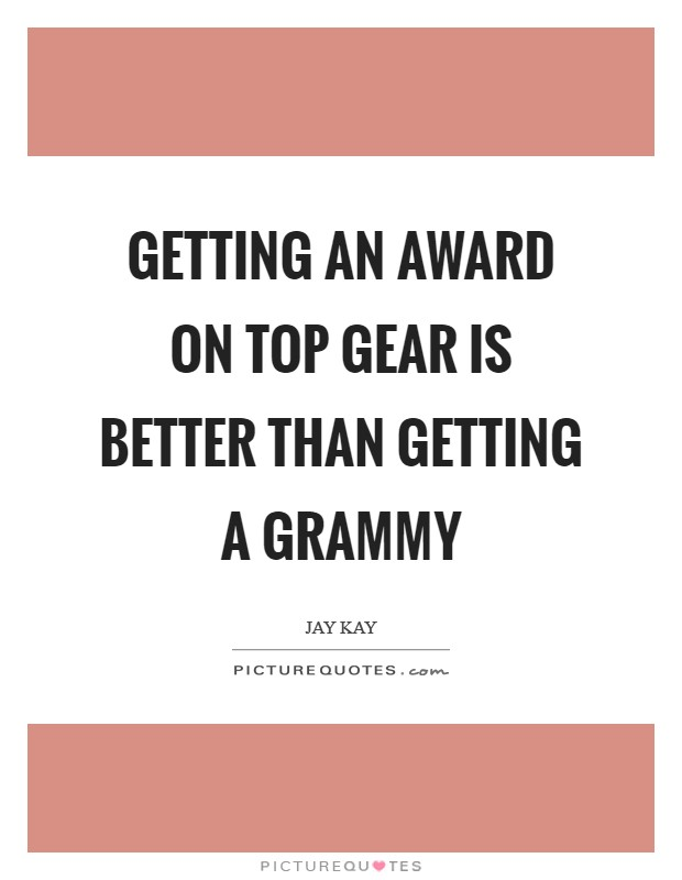 Getting an award on Top Gear is better than getting a Grammy Picture Quote #1