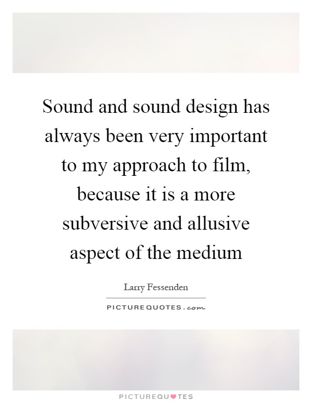 sound and sound design has always been very important to my