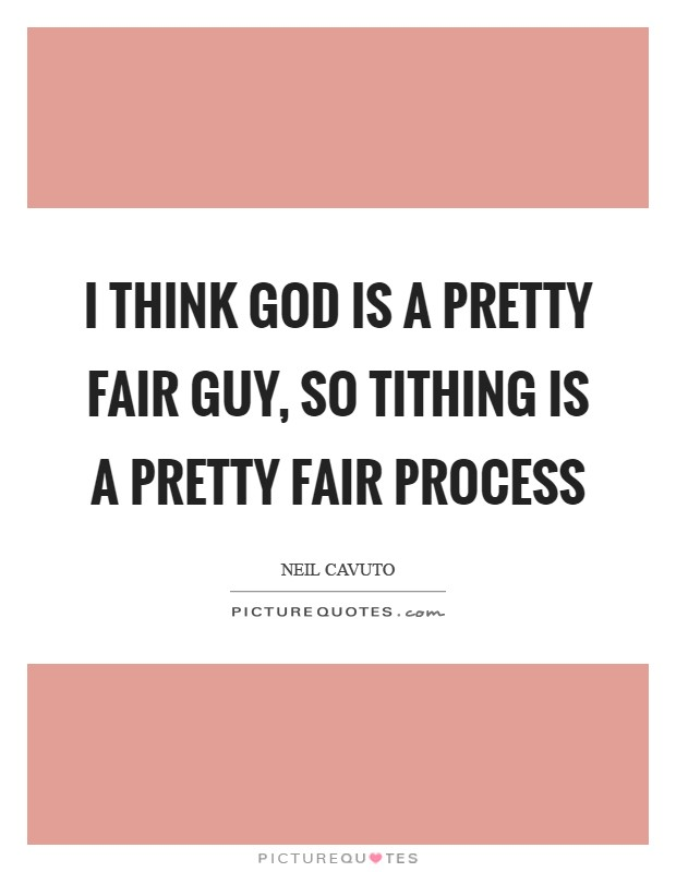I think God is a pretty fair guy, so tithing is a pretty fair process Picture Quote #1