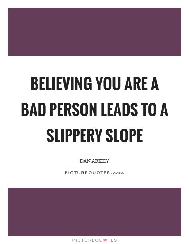 Believing you are a bad person leads to a slippery slope Picture Quote #1