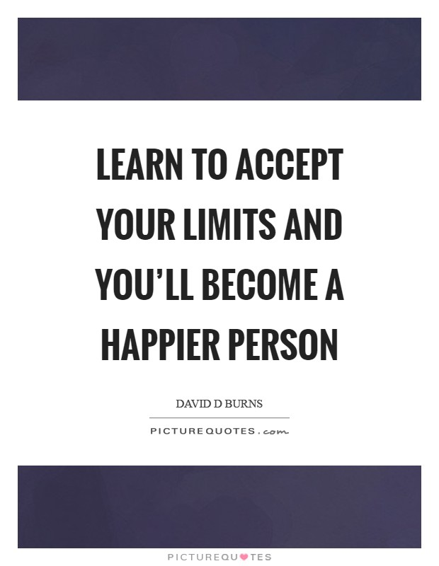 Learn to accept your limits and you'll become a happier person Picture Quote #1