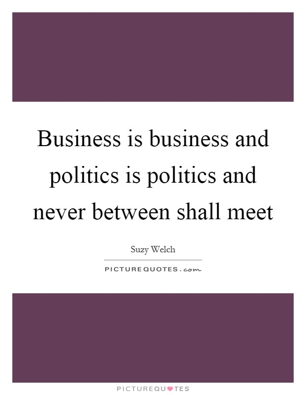 Business is business and politics is politics and never between shall meet Picture Quote #1